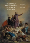 The Church and the State in France, 1789-1870 : 'Fear of God is the Basis of Social Order' - eBook