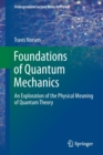 Foundations of Quantum Mechanics : An Exploration of the Physical Meaning of Quantum Theory - Book