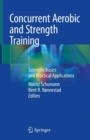 Concurrent Aerobic and Strength Training : Scientific Basics and Practical Applications - Book