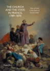 The Church and the State in France, 1789-1870 : 'Fear of God is the Basis of Social Order' - Book