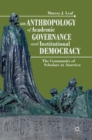 An Anthropology of Academic Governance and Institutional Democracy : The Community of Scholars in America - Book