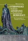 An Anthropology of Academic Governance and Institutional Democracy : The Community of Scholars in America - eBook