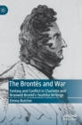 The Brontes and War : Fantasy and Conflict in Charlotte and Branwell Bronte's Youthful Writings - Book