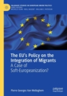 The EU's Policy on the Integration of Migrants : A Case of Soft-Europeanization? - Book