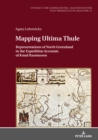 Mapping Ultima Thule : Representations of North Greenland in the Expedition Accounts of Knud Rasmussen - eBook