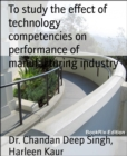To study the effect of technology competencies on performance of manufacturing industry - eBook