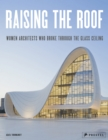 Raising the Roof: Women Architects Who Broke Through the Glass Ceiling - Book