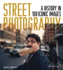 Street Photography : A History in 100 Iconic Photographs - Book