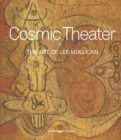 Cosmic Theater : The Art of Lee Mullican - Book