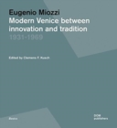Eugenio Miozzi : Modern Venice between Innovation and Tradition 1931-1969 - Book