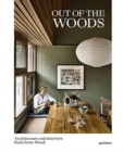 Out of the Woods : Architecture and Interiors Built from Wood - Book