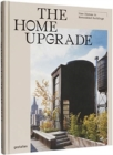 The Home Upgrade : New Homes in Remodeled Buildings - Book