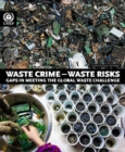 Waste crime - waste risks : gaps in meeting the global waste challenge - Book
