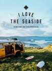 I Love the Seaside - The Surf and Travel Guide to Great Britain & Ireland - Book