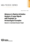 Advances in Neutron Activation Analysis of Large Objects with Emphasis on Archaeological Examples : Results of a Coordinated Research Project - Book