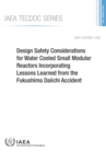 Design Safety Considerations for Water Cooled Small Modular Reactors Incorporating Lessons Learned from the Fukushima Daiichi Accident - Book