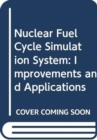 Nuclear Fuel Cycle Simulation System : Improvements and Applications - Book