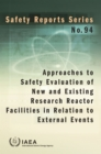 Approaches to Safety Evaluation of New and Existing Research Reactor Facilities in Relation to External Events : Safety Reports Series No. 94 - Book