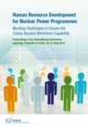 Human Resource Development for Nuclear Power Programmes : Meeting Challenges to Ensure the Future Nuclear Workforce Capability - Book