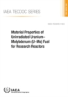 Material Properties of Unirradiated Uranium-Molybdenum (U-Mo) Fuel for Research Reactors - Book