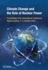 Climate Change and the Role of Nuclear Power : Proceedings of an International Conference Held in Vienna, Austria, 7-11 October 2019 - Book