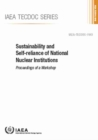 Sustainability and Self-Reliance of National Nuclear Institutions : Proceedings of a Workshop - Book