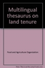 Multilingual thesaurus on land tenure - Book