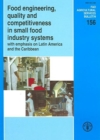 Food Engineering, Quality and Competitiveness in Small Food Industry Systems with Emphasis on Latin America and the Caribbean : FAO Agricultural Services Bulletin. 156 - Book