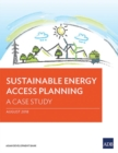 Sustainable Energy Access Planning : A Case Study - Book