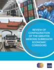 Review of Configuration of the Greater Mekong Subregion Economic Corridors - Book