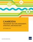 Cambodia : Transport Sector Assessment, Strategy, and Road Map - Book