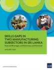Skills Gaps in Two Manufacturing Subsectors in Sri Lanka : Food and Beverages, and Electronics and Electricals - Book