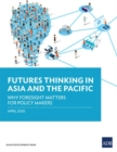 Futures Thinking in Asia and the Pacific : Why Foresight Matters for Policy Makers - Book