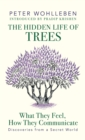 The Hidden Life of Trees : What They Feel, How They Communicate Discoveries from a Secret World - eBook