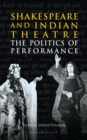 Shakespeare and Indian Theatre : The Politics of Performance - Book