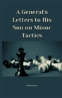 A General's Letters to His Son on Minor Tactics - Book