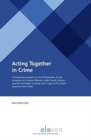 Acting Together in Crime : A Comparative Analysis of Joint Perpetration of and Assistance to Criminal Offences under French, German, Austrian and Italian Criminal Law in light of Five Dutch Supreme Co - Book