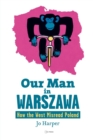 Our Man in Warszawa : How the West Misread Poland - Book