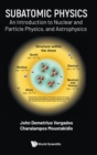 Subatomic Physics: An Introduction To Nuclear And Particle Physics, And Astrophysics - Book