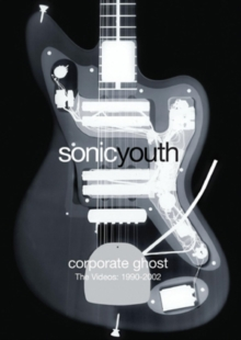 Sonic Youth: Corporate Ghost - The Videos 1990-2002, DVD  DVD