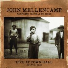 John Mellencamp Performs Trouble No More: Live at Town Hall, July 31, 2003, CD / Album Cd