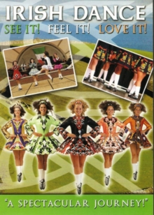 Irish Dance - See It, Feel It, Love It, DVD DVD