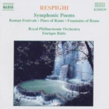 Respighi: Symphonic Poems: Romand Festivals/Pines of Rome/Fountains of Rome, CD / Album Cd