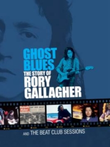 Rory Gallagher: Ghost Blues - The Story of Rory Gallagher/Beat..., DVD DVD