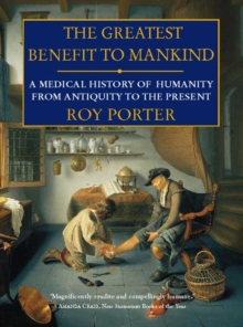 The Greatest Benefit to Mankind : A Medical History of Humanity, Paperback Book