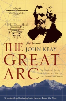 The Great Arc : The Dramatic Tale of How India Was Mapped and Everest Was Named, Paperback Book
