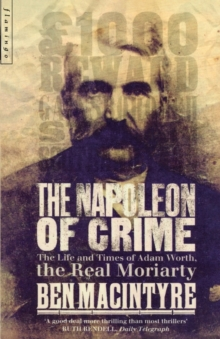 The Napoleon of Crime : The Life and Times of Adam Worth, the Real Moriarty, Paperback Book
