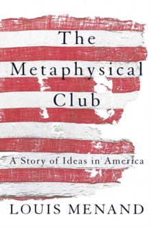The Metaphysical Club : A Story of Ideas in America, Paperback Book