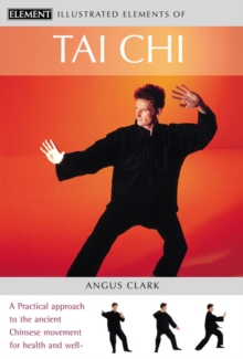 Tai Chi : A Practical Approach to the Ancient Chinese Movement for Health and Well-Being, Paperback Book