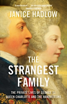 The Strangest Family : The Private Lives of George III, Queen Charlotte and the Hanoverians, Hardback Book
